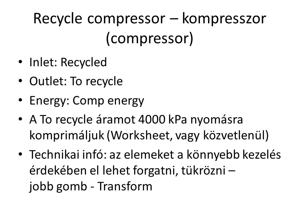 Recycle compressor – kompresszor (compressor) Inlet: Recycled Outlet: To recycle Energy: Comp energy A To recycle áramot 4000 kPa nyomásra komprimálju