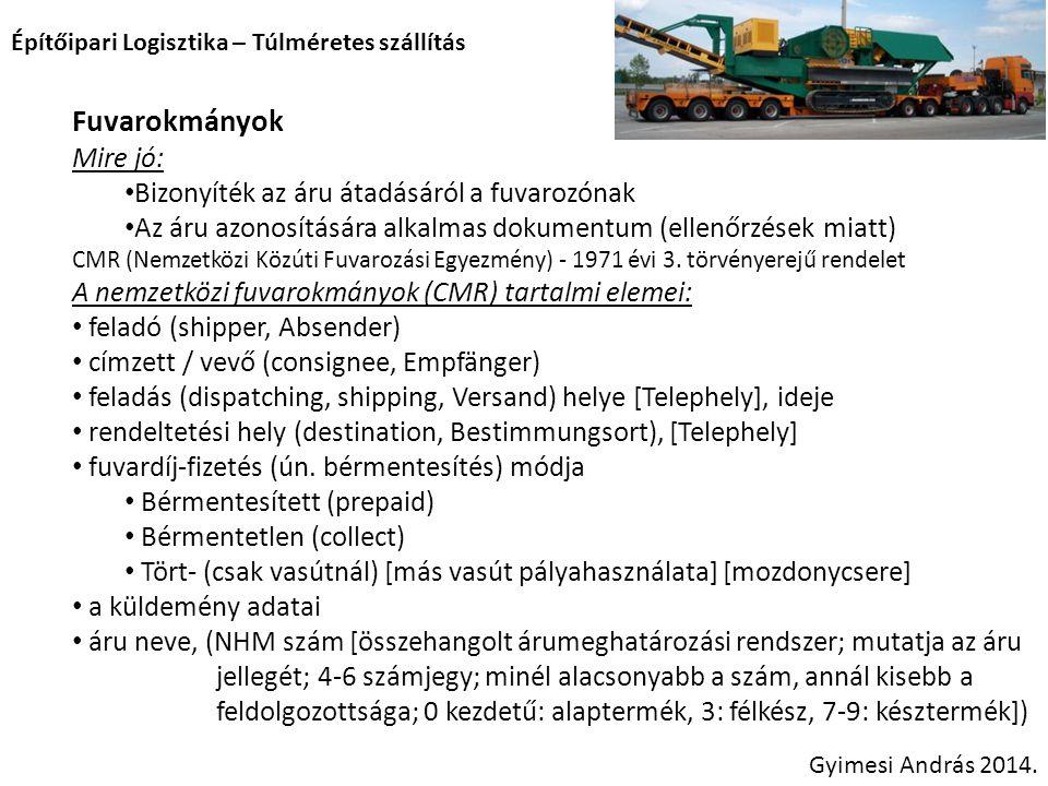 Építőipari Logisztika – Túlméretes szállítás Fuvarokmányok Mire jó: Bizonyíték az áru átadásáról a fuvarozónak Az áru azonosítására alkalmas dokumentu
