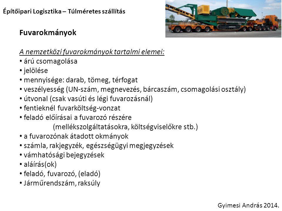 Építőipari Logisztika – Túlméretes szállítás Fuvarokmányok A nemzetközi fuvarokmányok tartalmi elemei: árú csomagolása jelölése mennyisége: darab, töm