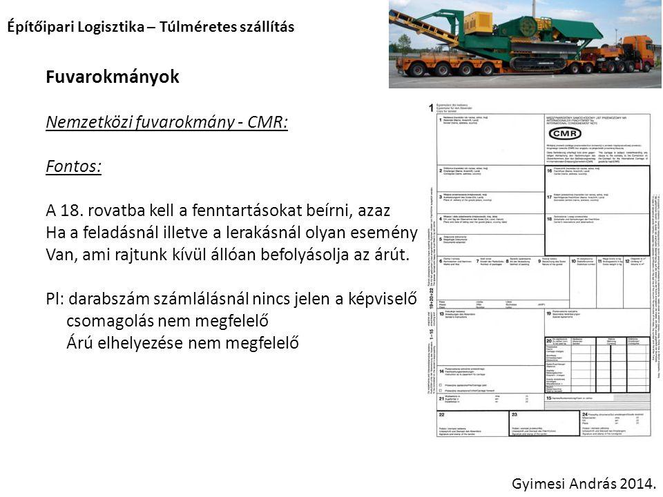Építőipari Logisztika – Túlméretes szállítás Fuvarokmányok Nemzetközi fuvarokmány - CMR: Fontos: A 18. rovatba kell a fenntartásokat beírni, azaz Ha a