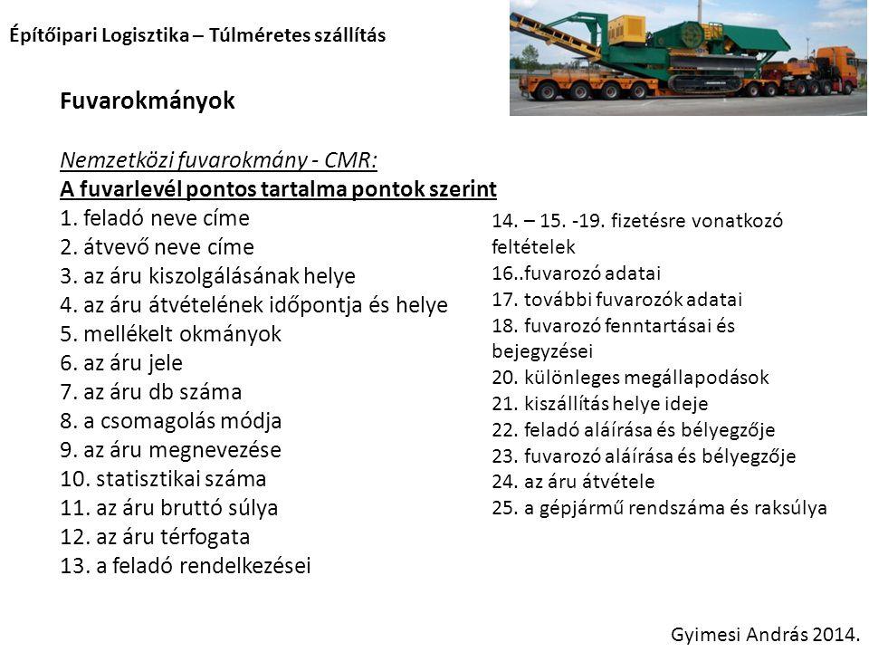Építőipari Logisztika – Túlméretes szállítás Fuvarokmányok Nemzetközi fuvarokmány - CMR: A fuvarlevél pontos tartalma pontok szerint 1. feladó neve cí