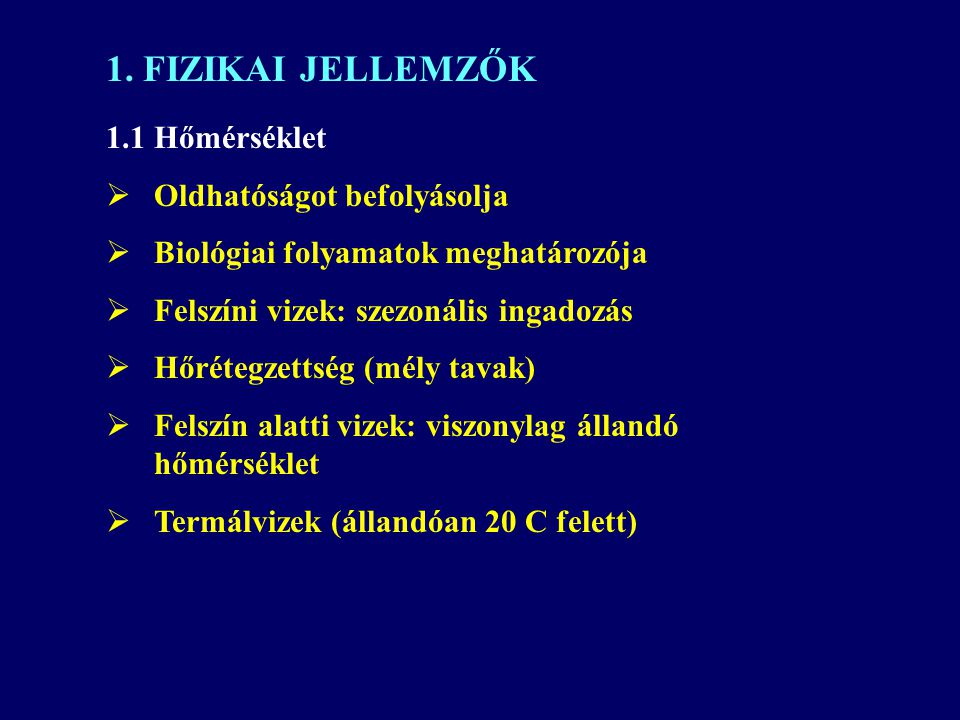 1.1 Hőmérséklet  Oldhatóságot befolyásolja  Biológiai folyamatok meghatározója  Felszíni vizek: szezonális ingadozás  Hőrétegzettség (mély tavak)