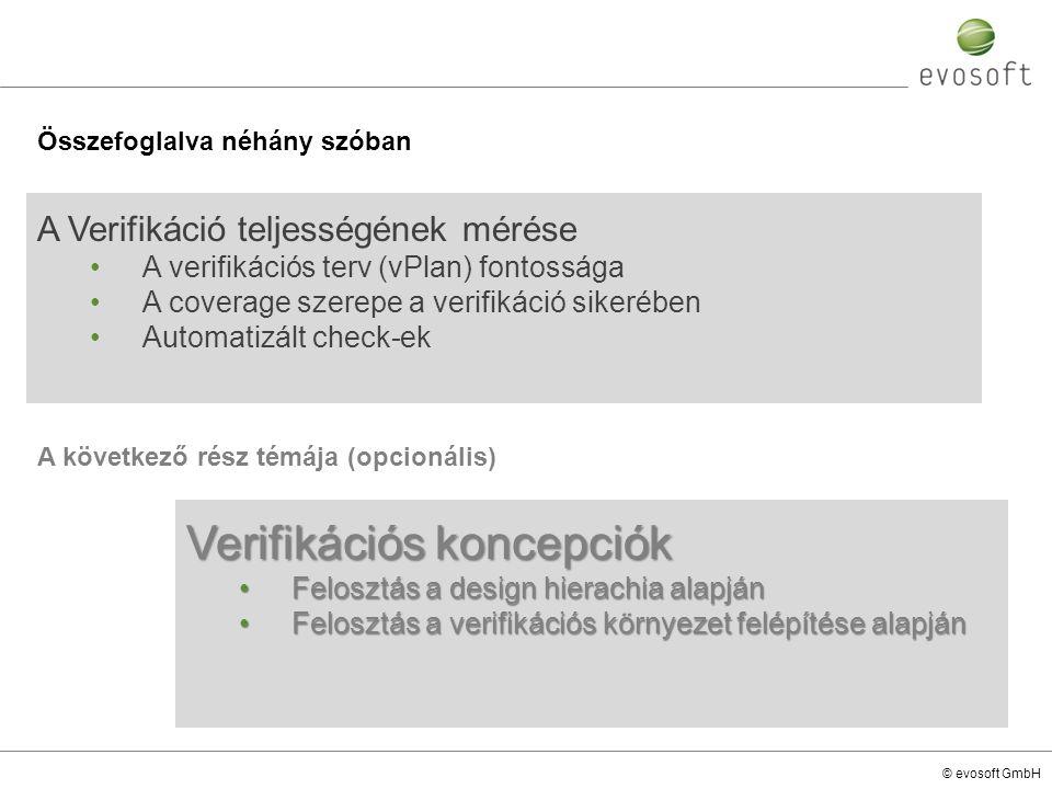 © evosoft GmbH A következő rész témája (opcionális) A Verifikáció teljességének mérése A verifikációs terv (vPlan) fontossága A coverage szerepe a ver
