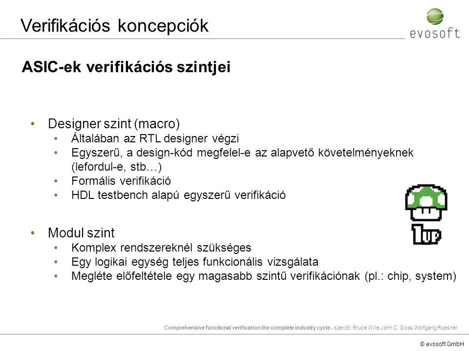 © evosoft GmbH ASIC-ek verifikációs szintjei Verifikációs koncepciók Designer szint (macro) Általában az RTL designer végzi Egyszerű, a design-kód meg