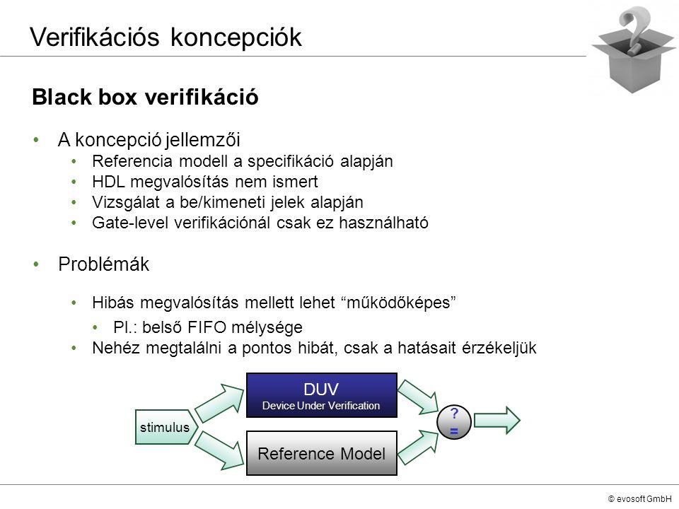 © evosoft GmbH Black box verifikáció Verifikációs koncepciók A koncepció jellemzői Referencia modell a specifikáció alapján HDL megvalósítás nem ismer