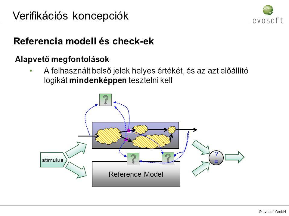 © evosoft GmbH Referencia modell és check-ek Verifikációs koncepciók Alapvető megfontolások A felhasznált belső jelek helyes értékét, és az azt előáll