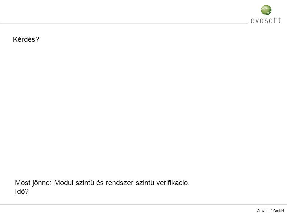 © evosoft GmbH Kérdés? Most jönne: Modul szintű és rendszer szintű verifikáció. Idő?