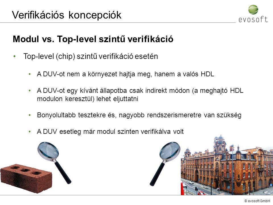 © evosoft GmbH Verifikációs koncepciók Modul vs. Top-level szintű verifikáció Top-level (chip) szintű verifikáció esetén A DUV-ot nem a környezet hajt