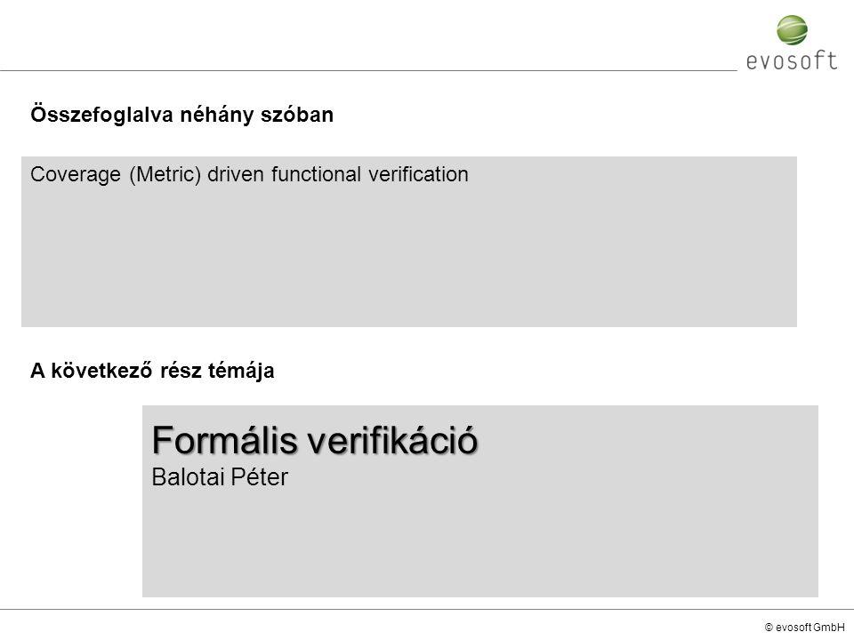 © evosoft GmbH A következő rész témája Coverage (Metric) driven functional verification Formális verifikáció Balotai Péter Összefoglalva néhány szóban