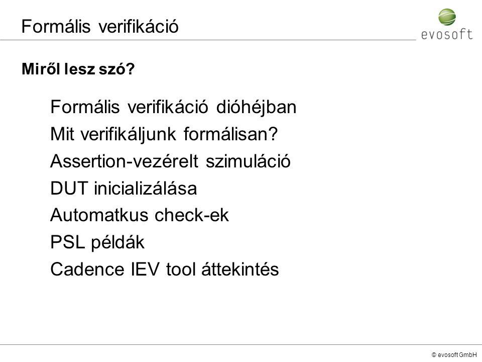 © evosoft GmbH Formális verifikáció Formális verifikáció dióhéjban Mit verifikáljunk formálisan? Assertion-vezérelt szimuláció DUT inicializálása Auto
