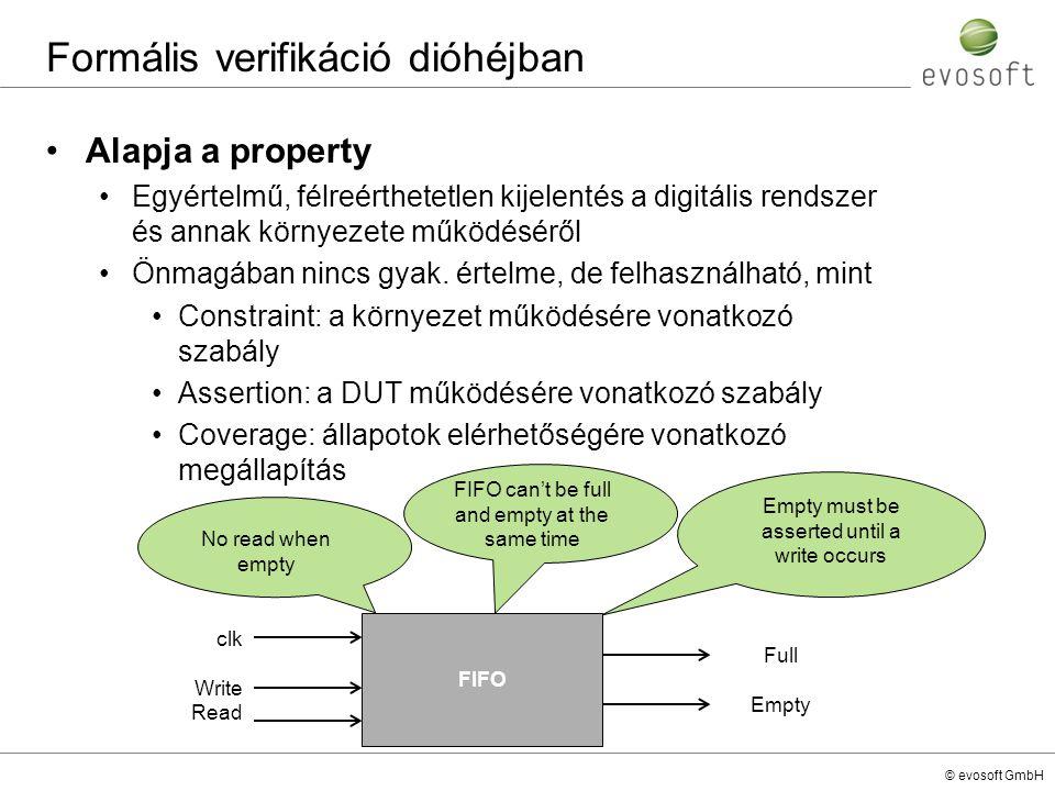 © evosoft GmbH Formális verifikáció dióhéjban Alapja a property Egyértelmű, félreérthetetlen kijelentés a digitális rendszer és annak környezete működ