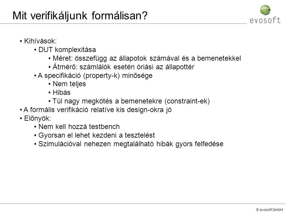 © evosoft GmbH Mit verifikáljunk formálisan? Kihívások: DUT komplexitása Méret: összefügg az állapotok számával és a bemenetekkel Átmérő: számlálók es