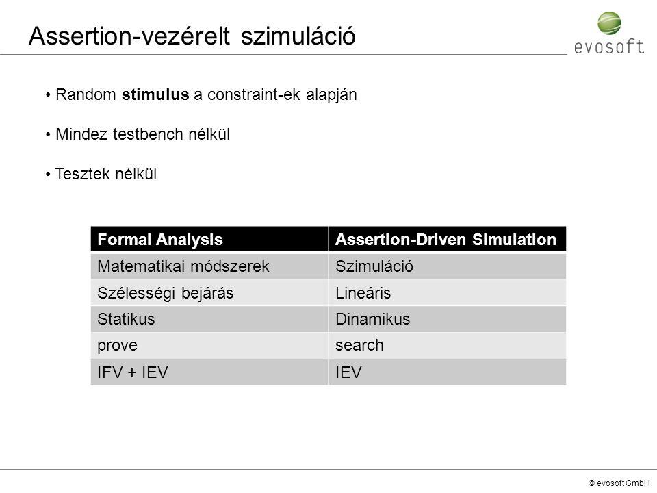 © evosoft GmbH Assertion-vezérelt szimuláció Random stimulus a constraint-ek alapján Mindez testbench nélkül Tesztek nélkül Formal AnalysisAssertion-D