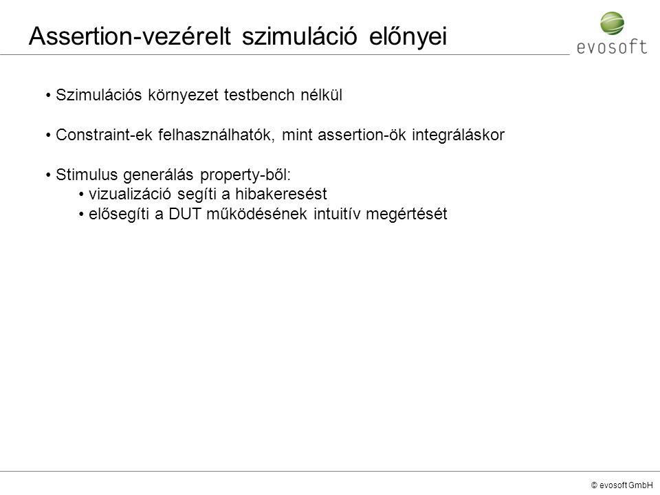 © evosoft GmbH Assertion-vezérelt szimuláció előnyei Szimulációs környezet testbench nélkül Constraint-ek felhasználhatók, mint assertion-ök integrálá