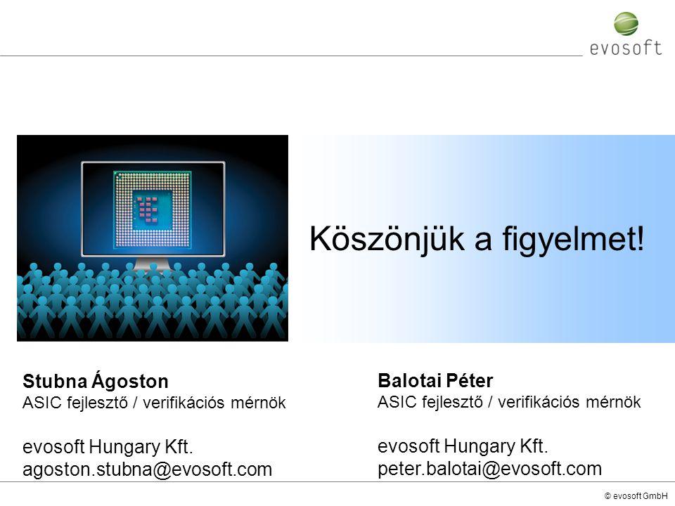 © evosoft GmbH Köszönjük a figyelmet! Stubna Ágoston ASIC fejlesztő / verifikációs mérnök evosoft Hungary Kft. agoston.stubna@evosoft.com Balotai Péte