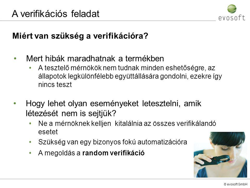 © evosoft GmbH Miért van szükség a verifikációra? Mert hibák maradhatnak a termékben A verifikációs feladat A tesztelő mérnökök nem tudnak minden eshe