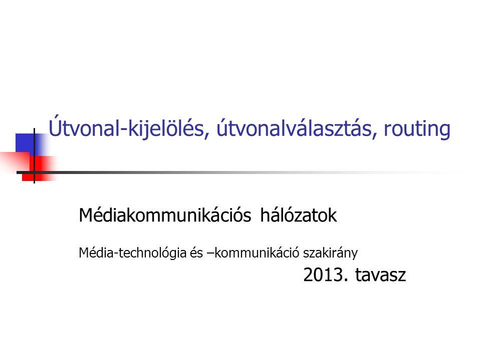 Útvonal-kijelölés, útvonalválasztás, routing Médiakommunikációs hálózatok Média-technológia és –kommunikáció szakirány 2013.