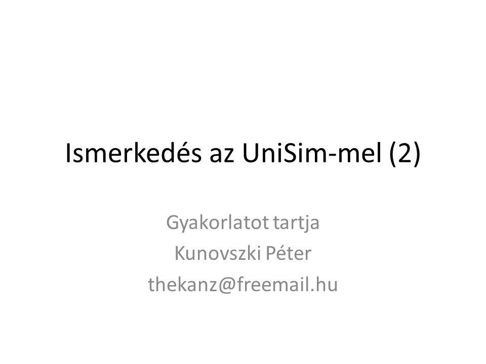Ismerkedés az UniSim-mel (2) Gyakorlatot tartja Kunovszki Péter thekanz@freemail.hu