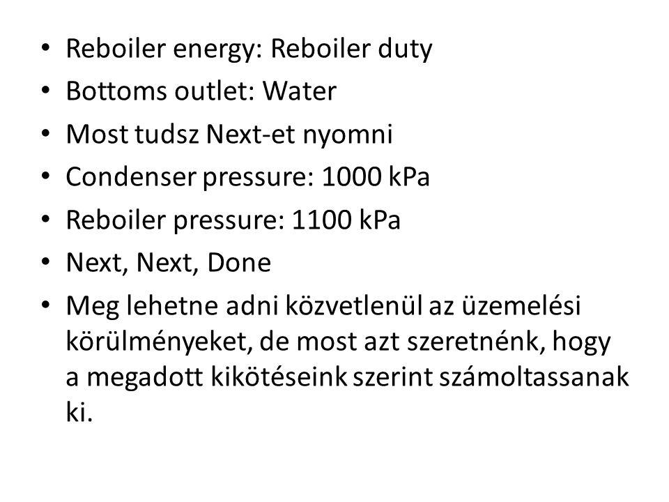 Reboiler energy: Reboiler duty Bottoms outlet: Water Most tudsz Next-et nyomni Condenser pressure: 1000 kPa Reboiler pressure: 1100 kPa Next, Next, Do