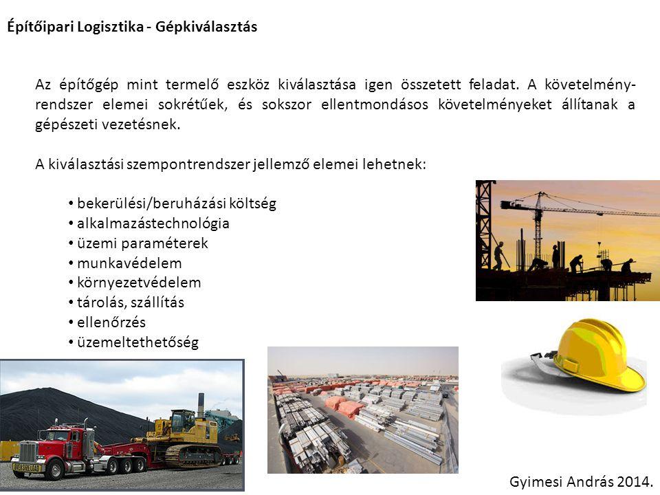 Építőipari Logisztika - Gépkiválasztás Gépkiválasztás műszaki szempontjai Döntést segítő technikák Fuzzy logika: Egy példa az építőipari anyagmozgató gépek világából: Dinamikus tényezők (ha, akkor)