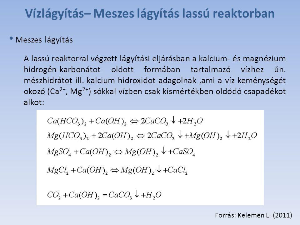 Vízlágyítás– Meszes lágyítás lassú reaktorban Meszes lágyítás A lassú reaktorral végzett lágyítási eljárásban a kalcium- és magnézium hidrogén-karbonátot oldott formában tartalmazó vízhez ún.