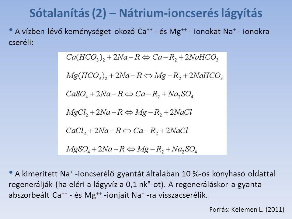 Sótalanítás (2) – Nátrium-ioncserés lágyítás A vízben lévő keménységet okozó Ca ++ - és Mg ++ - ionokat Na + - ionokra cseréli: A kimerített Na + -ioncserélő gyantát általában 10 %-os konyhasó oldattal regenerálják (ha eléri a lágyvíz a 0,1 nk°-ot).