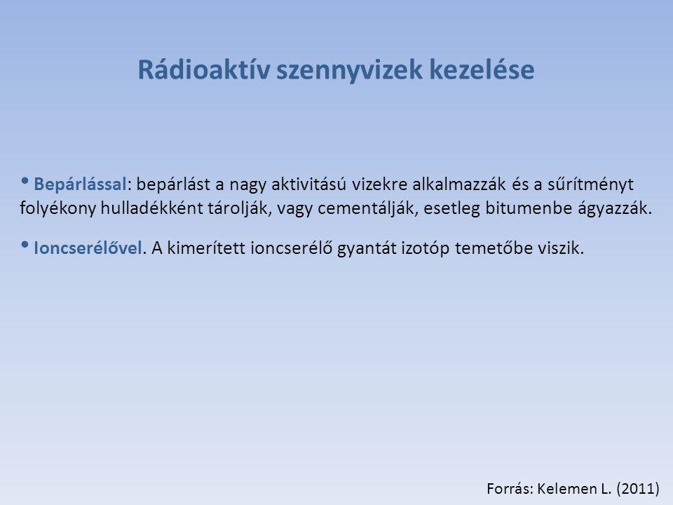 Rádioaktív szennyvizek kezelése Bepárlással: bepárlást a nagy aktivitású vizekre alkalmazzák és a sűrítményt folyékony hulladékként tárolják, vagy cementálják, esetleg bitumenbe ágyazzák.