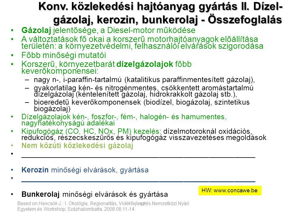 Based on Hancsók J.: I. Ökológia, Regionalitás, Vidékfejlesztés Nemzetközi Nyári Egyetem és Workshop, Százhalombatta, 2008.08.11-14. 47 Konv. közleked