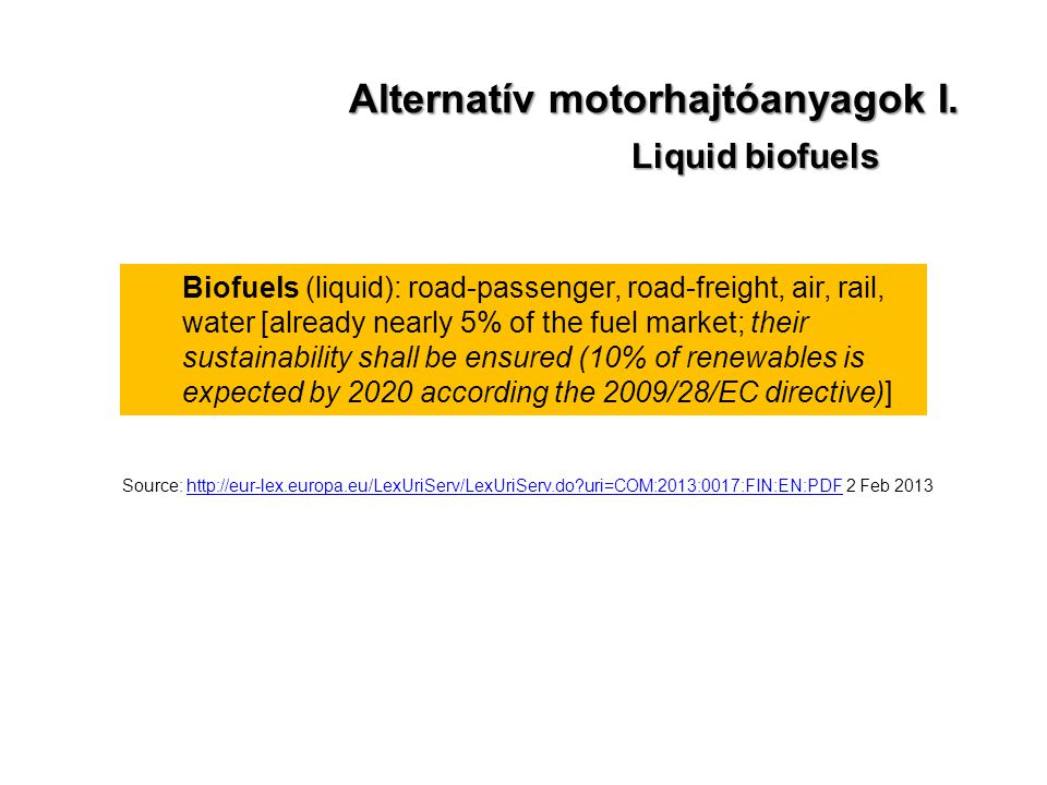 Alternatív motorhajtóanyagok I. Liquid biofuels Biofuels (liquid): road-passenger, road-freight, air, rail, water [already nearly 5% of the fuel marke