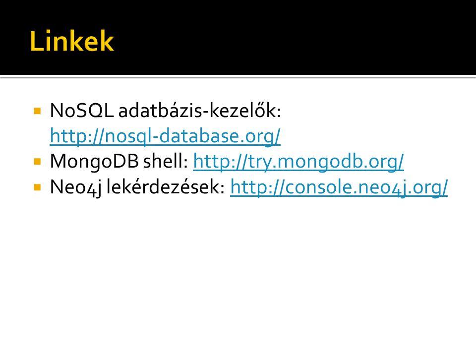  NoSQL adatbázis-kezelők: http://nosql-database.org/ http://nosql-database.org/  MongoDB shell: http://try.mongodb.org/http://try.mongodb.org/  Neo4j lekérdezések: http://console.neo4j.org/http://console.neo4j.org/