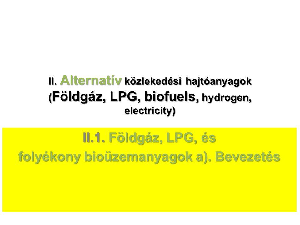 II. Alternatív közlekedési hajtóanyagok ( Földgáz, LPG, biofuels, hydrogen, electricity) II.1. Földgáz, LPG, és folyékony bioüzemanyagok a). Bevezetés