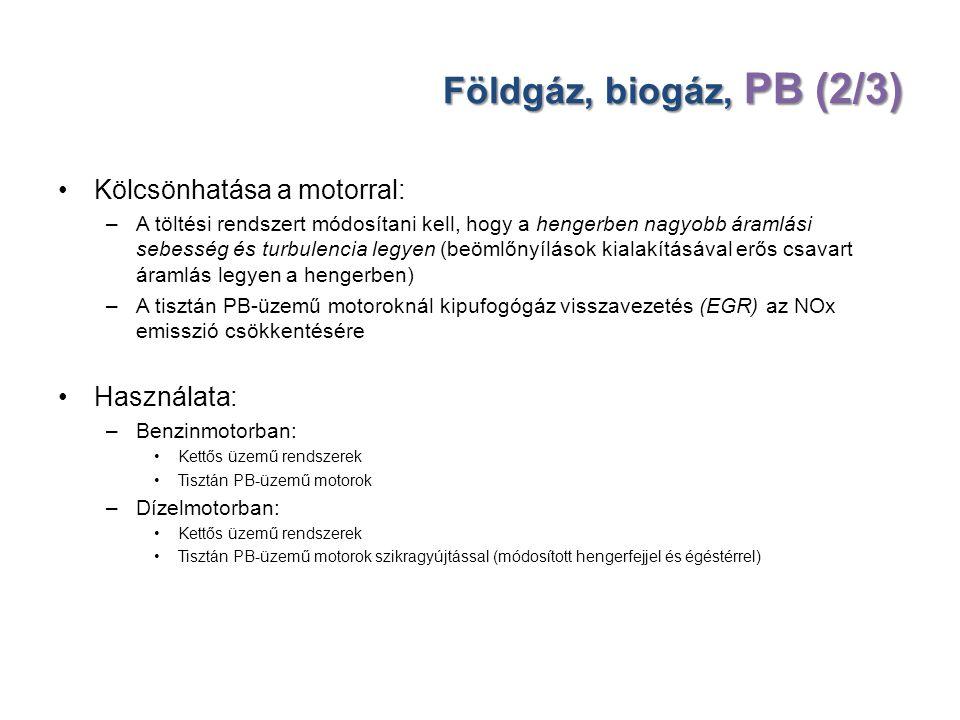 Földgáz, biogáz, PB (2/3) Kölcsönhatása a motorral: –A töltési rendszert módosítani kell, hogy a hengerben nagyobb áramlási sebesség és turbulencia le