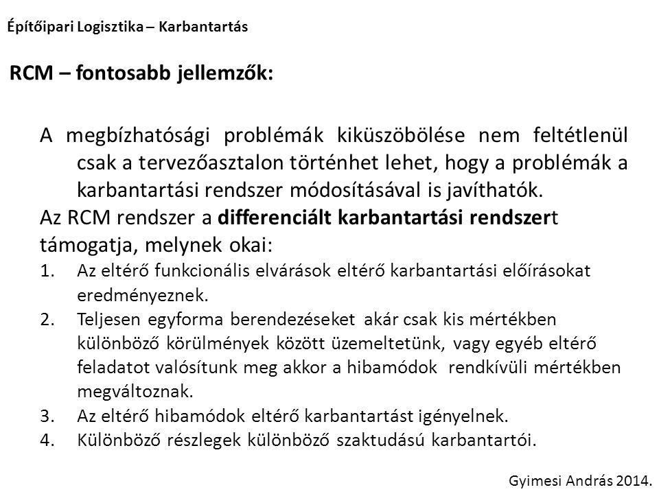 Építőipari Logisztika – Karbantartás Gyimesi András 2014. RCM – fontosabb jellemzők: A megbízhatósági problémák kiküszöbölése nem feltétlenül csak a t