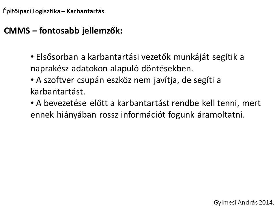 Építőipari Logisztika – Karbantartás Gyimesi András 2014. CMMS – fontosabb jellemzők: Elsősorban a karbantartási vezetők munkáját segítik a naprakész