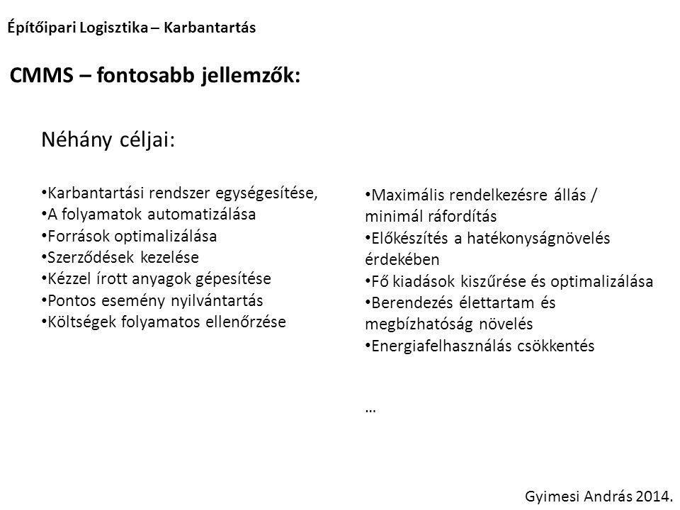 Építőipari Logisztika – Karbantartás Gyimesi András 2014. CMMS – fontosabb jellemzők: Néhány céljai: Karbantartási rendszer egységesítése, A folyamato