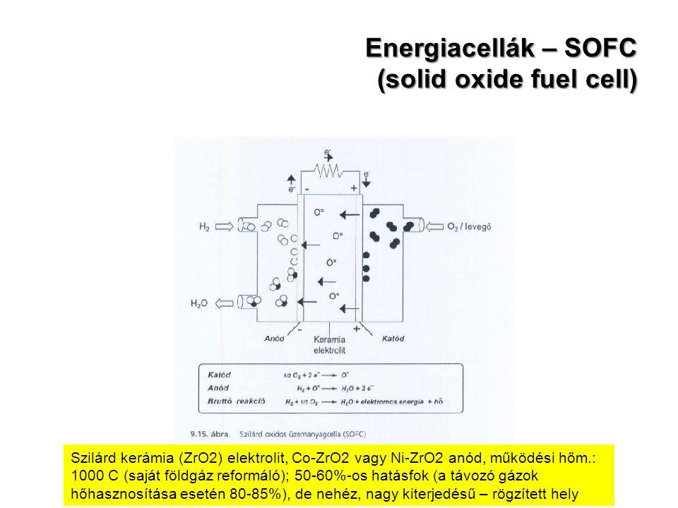 Energiacellák – SOFC (solid oxide fuel cell) Szilárd kerámia (ZrO2) elektrolit, Co-ZrO2 vagy Ni-ZrO2 anód, működési hőm.: 1000 C (saját földgáz reform