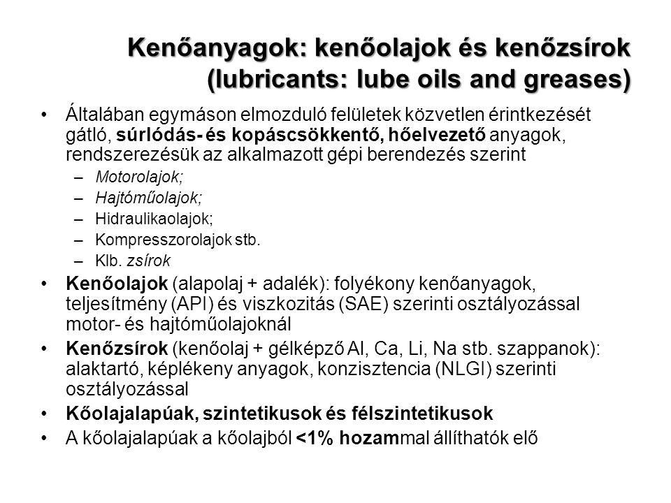 Kenőanyagok: kenőolajok és kenőzsírok (lubricants: lube oils and greases) Általában egymáson elmozduló felületek közvetlen érintkezését gátló, súrlódá