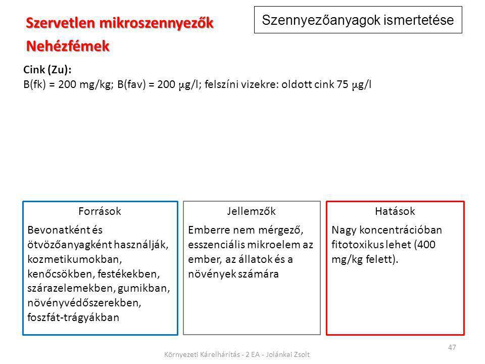 Szennyezőanyagok ismertetése 47 Környezeti Kárelhárítás - 2 EA - Jolánkai Zsolt Szervetlen mikroszennyezők Nehézfémek Cink (Zu): B(fk) = 200 mg/kg; B(