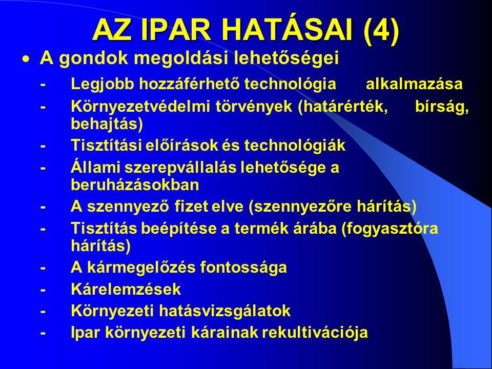 AZ IPAR HATÁSAI (4)  A gondok megoldási lehetőségei -Legjobb hozzáférhető technológia alkalmazása -Környezetvédelmi törvények (határérték, bírság, be
