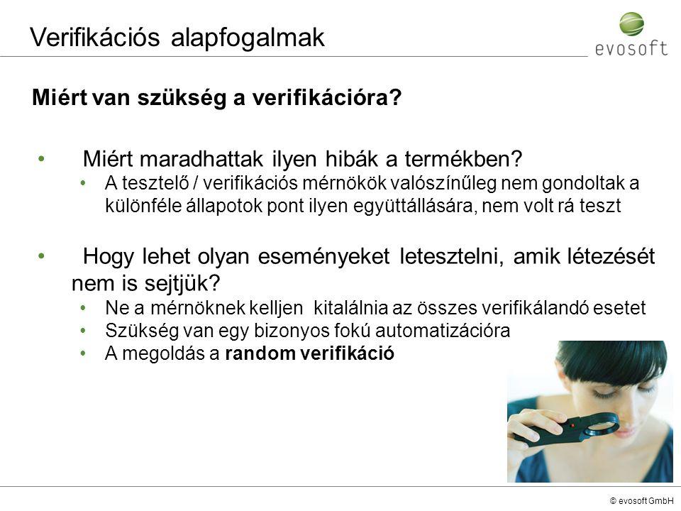 © evosoft GmbH Miért van szükség a verifikációra? Verifikációs alapfogalmak Miért maradhattak ilyen hibák a termékben? A tesztelő / verifikációs mérnö