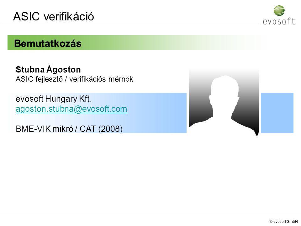 © evosoft GmbH Bemutatkozás ASIC verifikáció Stubna Ágoston ASIC fejlesztő / verifikációs mérnök evosoft Hungary Kft. agoston.stubna@evosoft.com BME-V