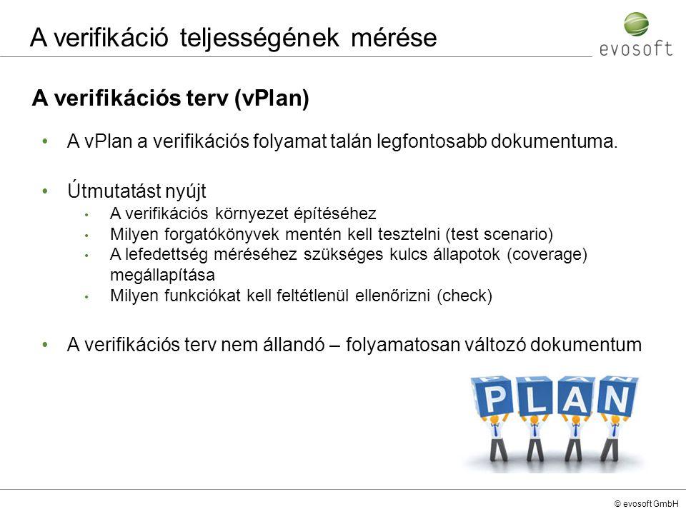 © evosoft GmbH A verifikációs terv (vPlan) A vPlan a verifikációs folyamat talán legfontosabb dokumentuma. Útmutatást nyújt A verifikációs környezet é