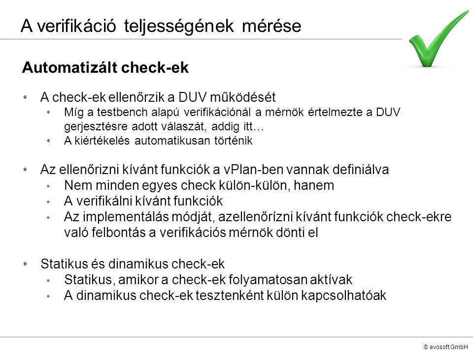 © evosoft GmbH Automatizált check-ek A check-ek ellenőrzik a DUV működését Míg a testbench alapú verifikációnál a mérnök értelmezte a DUV gerjesztésre