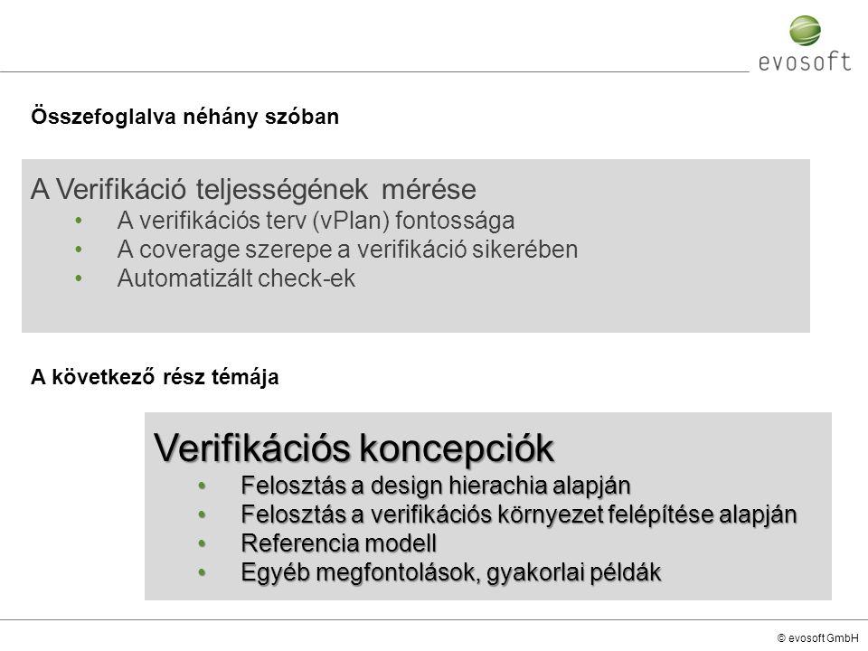 © evosoft GmbH A következő rész témája A Verifikáció teljességének mérése A verifikációs terv (vPlan) fontossága A coverage szerepe a verifikáció sike