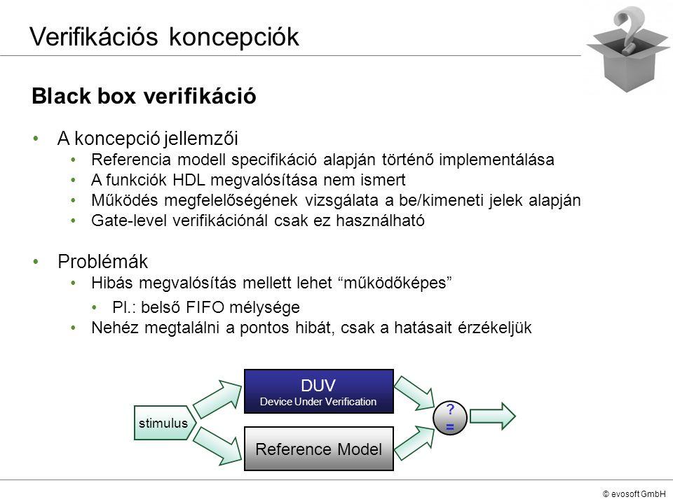 © evosoft GmbH Black box verifikáció Verifikációs koncepciók A koncepció jellemzői Referencia modell specifikáció alapján történő implementálása A fun