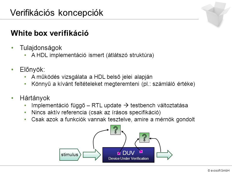 © evosoft GmbH White box verifikáció Verifikációs koncepciók Tulajdonságok A HDL implementáció ismert (átlátszó struktúra) Előnyök: A működés vizsgála