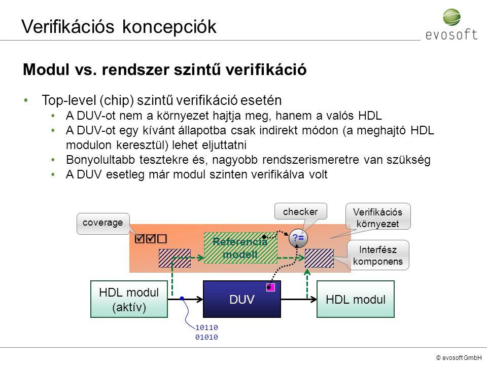 © evosoft GmbH Verifikációs koncepciók Modul vs. rendszer szintű verifikáció Top-level (chip) szintű verifikáció esetén A DUV-ot nem a környezet hajtj