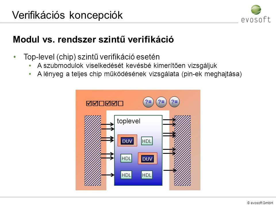 © evosoft GmbH Verifikációs koncepciók Modul vs. rendszer szintű verifikáció Top-level (chip) szintű verifikáció esetén A szubmodulok viselkedését kev