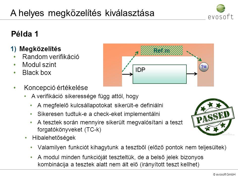 © evosoft GmbH Példa 1 1)Megközelítés Random verifikáció Modul szint Black box A verifikáció sikeressége függ attól, hogy A megfelelő kulcsállapotokat