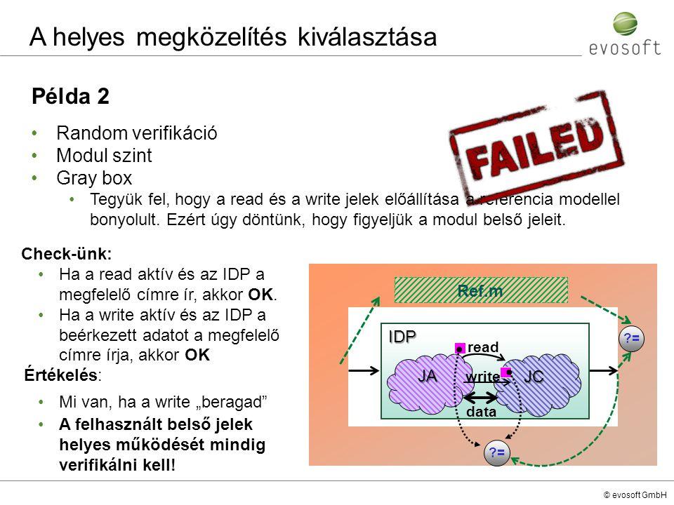 © evosoft GmbH Példa 2 Random verifikáció Modul szint Gray box Tegyük fel, hogy a read és a write jelek előállítása a referencia modellel bonyolult. E
